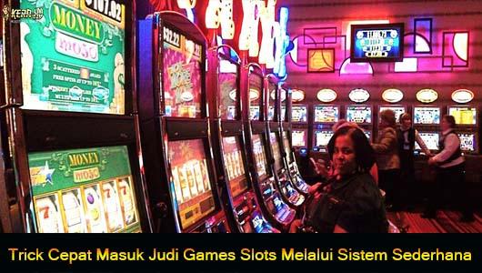 Trick Cepat Masuk Judi Games Slots Melalui Sistem Sederhana