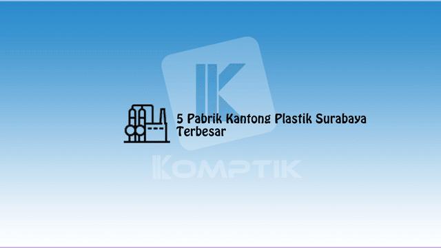 5 Pabrik Kantong Plastik Surabaya Terbesar