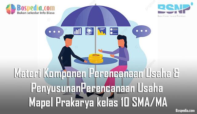 Materi Komponen Perencanaan Usaha & Penyusunan Perencanaan Usaha Mapel Prakarya kelas 10 SMA/MA