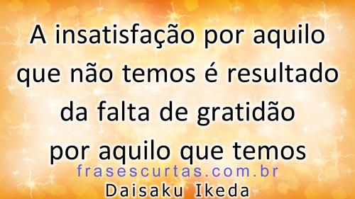 insatisfação por aquilo que não temos é resultado da falta de gratidão por aquilo que temos