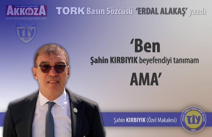 TORK basın sözcüsü yazdı: Ben Şahin KIRBIYIK beyefendiyi tanımam ama;