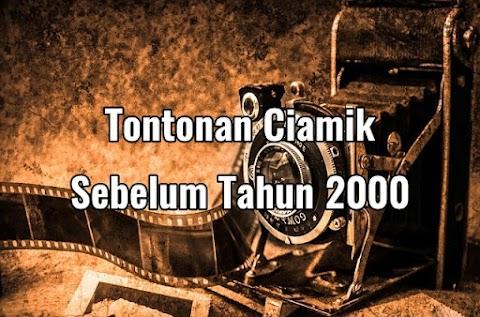 Tontonan Ciamik Sebelum Tahun 2000