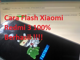 Cara Flash Xiaomi Redmi 3 Via Mi Flash 100% Berhasil!!!