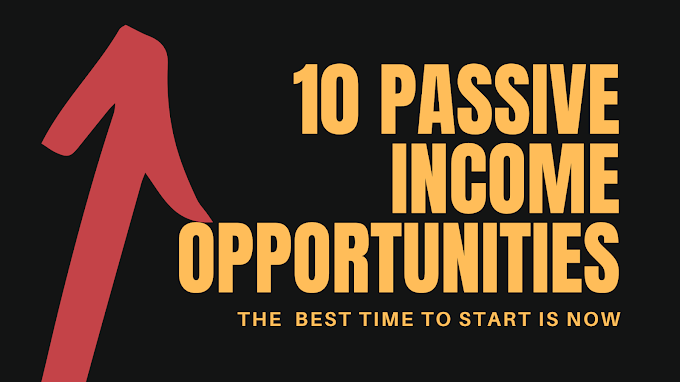 10 Passive Income Opportunities You Can Start Today And Start Making Money Almost Immediately.