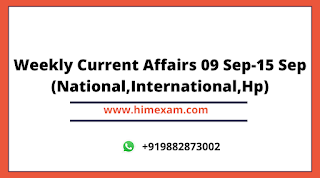Weekly Current Affairs 09 Sep to 15 Sep 2020(National,International,Himachal )