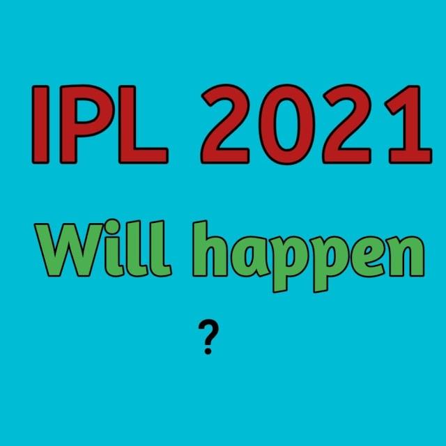 क्या IPL 2021 होगा ?