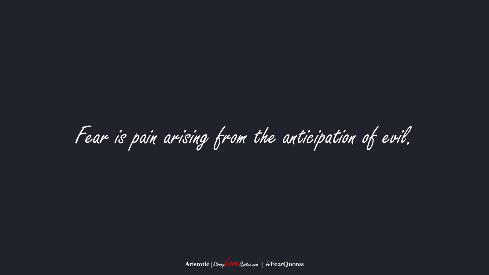 Fear is pain arising from the anticipation of evil. (Aristotle);  #FearQuotes
