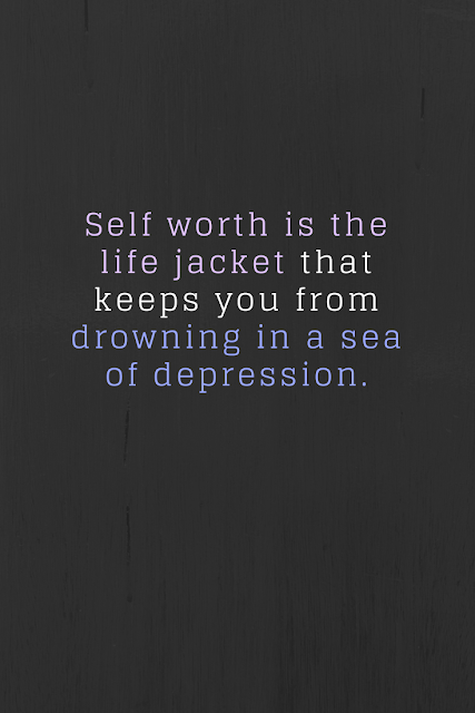 Whatever you do remember your self worth and never let depression win the war.