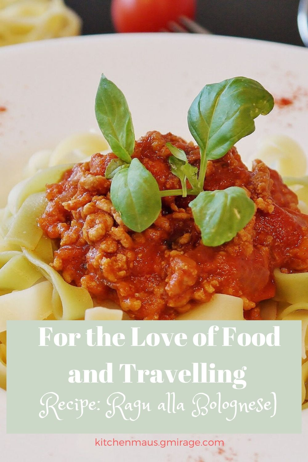 For the Love of Food and Travelling (Recipe: Ragu alla Bolognese)
