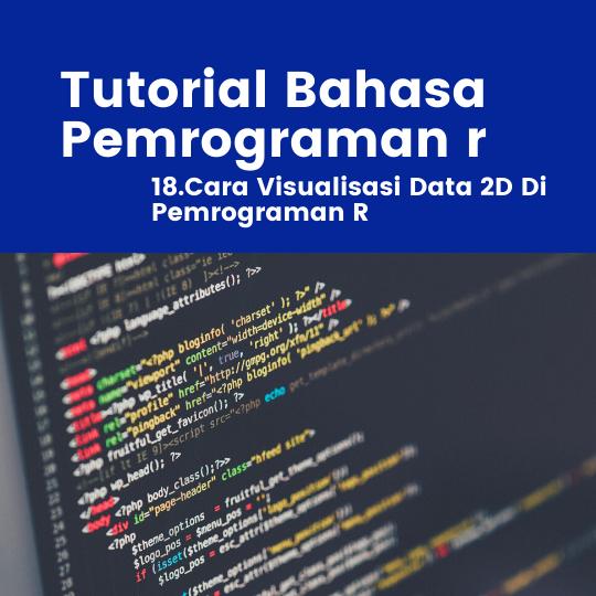 Cara Visualisasi Data 2D Di Pemrograman R