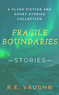 Fragile Boundaries - A Flash Fiction and Short Story Collection by R.E. Vaughn