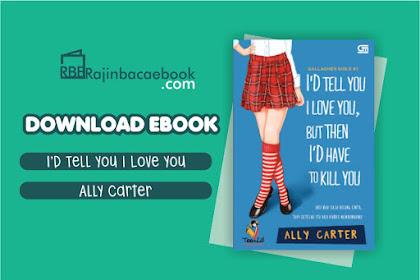 Download Novel Aku mau Saja Bilang Cinta, Tapi Setelah Itu Aku Harus Membunuhmu #Gallagher Girls1 by Ally Carter Pdf