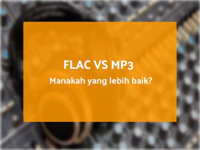Flac vs Mp3 mana yang lebih baik?
