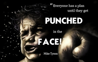 "Mike Tyson... ""Everyone has a plan... until they get punched in the face"". Fuckin' awesome!!"