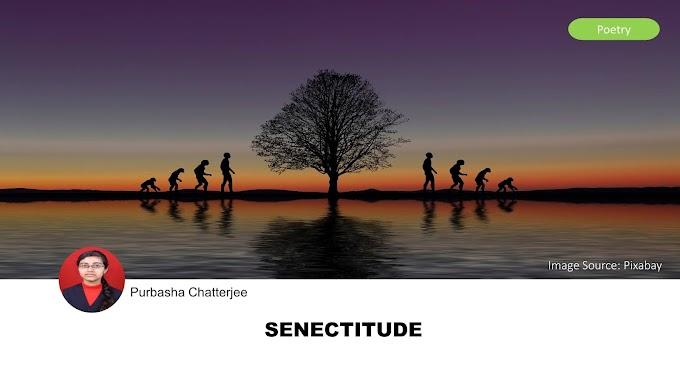 SENECTITUDE by Purbasha Chatterjee
