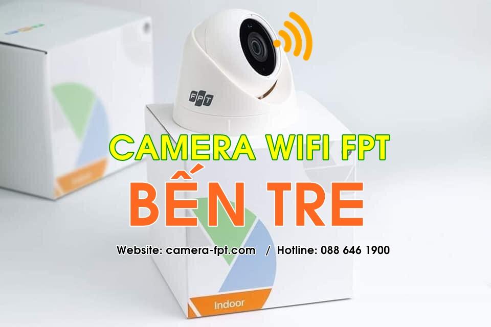 Camera FPT - Cung cấp giải pháp Camera Wifi không dây lưu trữ Cloud tại Bến Tre
