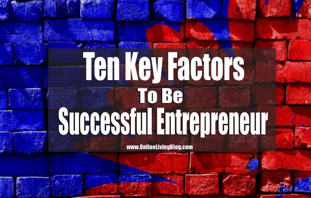 Ten Key Factors To Be Successful Entrepreneurs