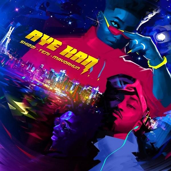 Aye Kan Feat. Teni & Mayorkun - Shizzi