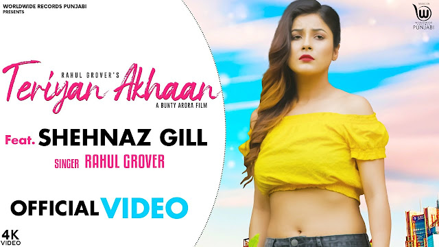 Song  :  TERIYAN ANKHAN Song Lyrics Singer  :  Rahul Grover Ft. SHEHNAZ GILL Lyrics  :  Raavi  Music  :  Jassi-X Director  :  Bunty Arora