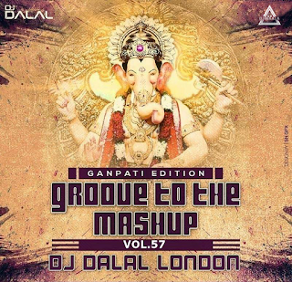 GROOVE TO THE MASHUP VOL 57 - DJ DALAL LONDON (GANPATI EDITION ALBUM)