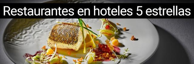 Restaurantes en hoteles 5 estrellas