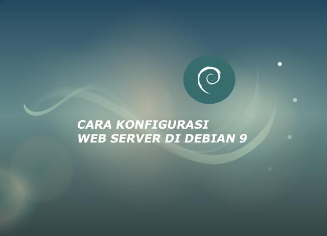 cara konfigurasi web server di debian 9 server