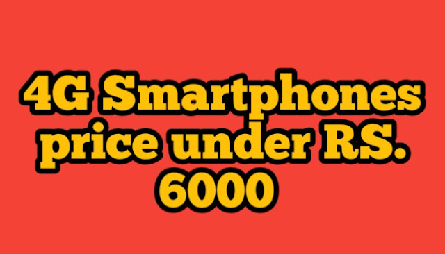 4G Smartphones price under RS. 6000