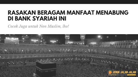 Rasakan Beragam Manfaat Menabung di Bank Syariah Ini, Cocok Juga untuk Non Muslim