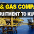 Urgent Oil and Gas Job Recruitment to Kuwait 2020 - Large Vacancies