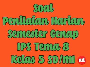 PENILAIAN HARIAN IPS TEMA 8 KELAS 5 SD/MI