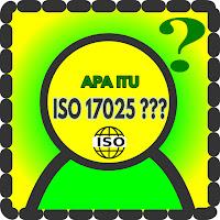 APA ITU ISO 17025 : Inilah Penjelasan Lengkapnya
