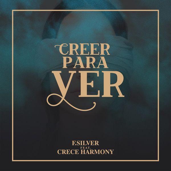 F.Silver & Crece Harmony – Creer para Ver (Single) 2021 (Exclusivo WC)