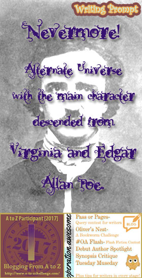 #AtoZchallenge 2017 Operation Awesome Ideas to Spark Your Next Story #WritingPrompt Nevermore! Alternate Universe with the main character descended from Virginia and Edgar Allan Poe.