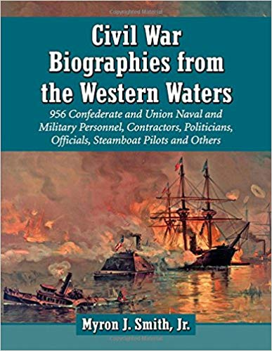 Civil War Biographies from the Western Waters: 956 Confederate and Union Naval and Military Personn