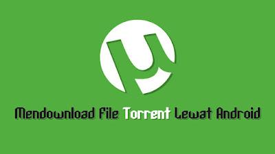 Mendownload File Format Torrent Lewat Android