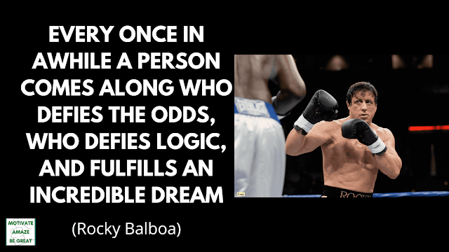 "Rocky Balboa Quotes: ""Every once in awhile a person comes along who defies the odds, who defies logic, and fulfills an incredible dream."" - Rocky Balboa"