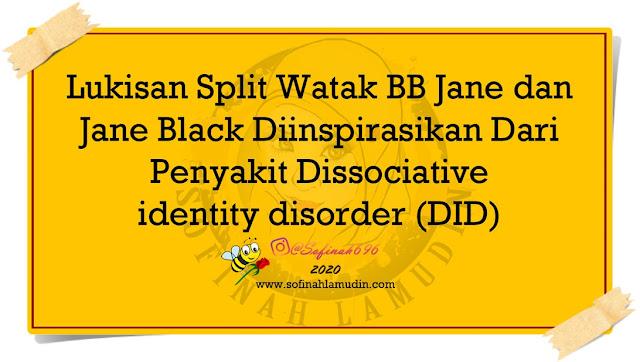 Lukisan Split Watak BB Jane dan Jane Black Diinspirasikan Dari Penyakit Dissociative identity disorder (DID)