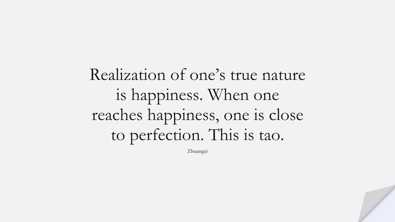 Realization of one's true nature is happiness. When one reaches happiness, one is close to perfection. This is tao. (Zhuangzi);  #BeYourselfQuotes