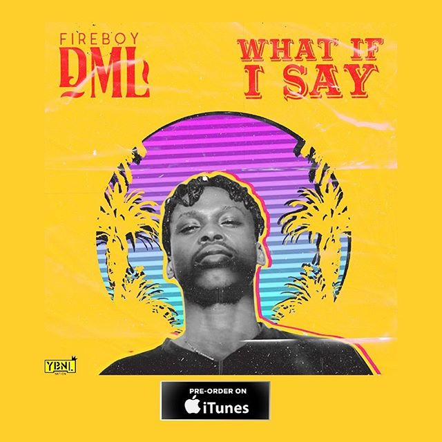 (VIDEO) Fireboy DML – What If I Say (Mp4 Download)
