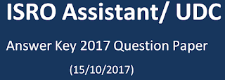 ISRO Assistant/ UDC Answer Key Paper 2017 & Question Paper (15/10/2017)