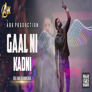 Gaal Ni Kadni  - ABK Production Mix