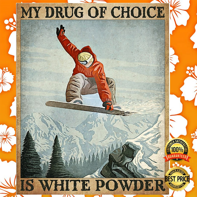 [Discount] My Drug Of Choice Is White Powder Poster