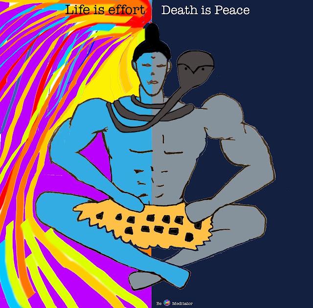 Life is effort; Death is Peace , Shiva
