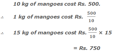 The cost of 10 kg mangoes is Rs. 500.     ∴ The cost of 1 kg mangoes is Rs.  500/10     ∴ The cost of 15 kg mangoes is Rs. 500/10 × 15  = Rs. 750