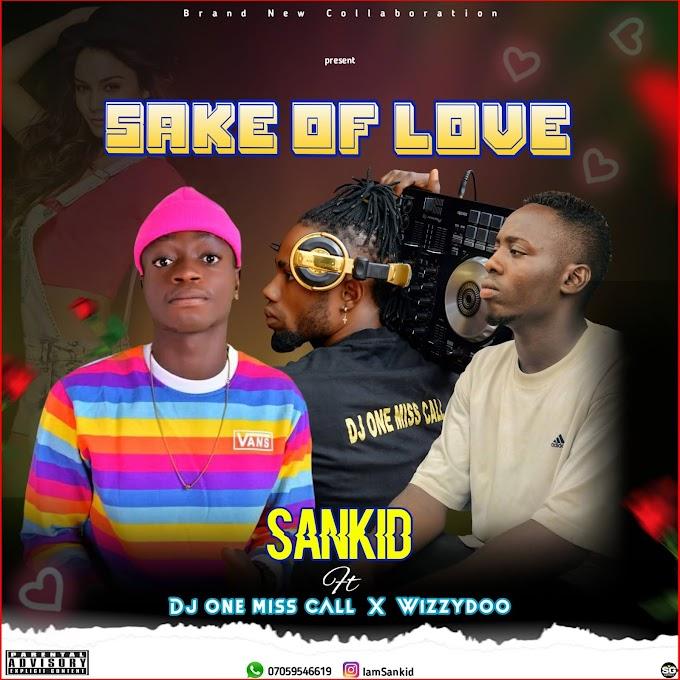 Sankid Ft Dj One Miss Call X Wizzydo - Sake Of Love