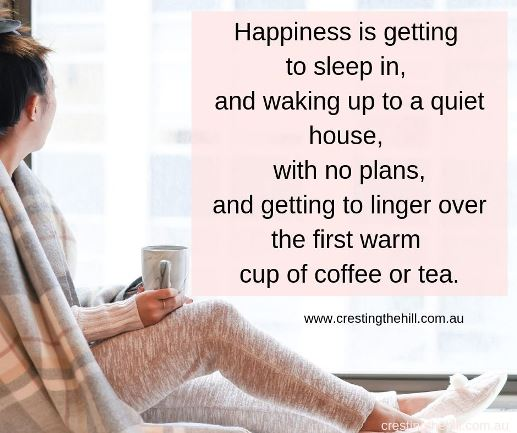 Happiness is getting to sleep in and waking up to a quiet house, with no plans, and getting to linger over the first warm cup of coffee and tea. #peacefulquotes