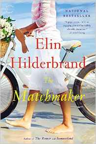 https://www.amazon.com/Matchmaker-Novel-Elin-Hilderbrand/dp/0316099694/ref=sr_1_11?ie=UTF8&qid=1485471681&sr=8-11&keywords=elin+hilderbrand