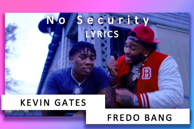 No Security song Lyrics and Karaoke by Fredo Bang and Kevin Gates
