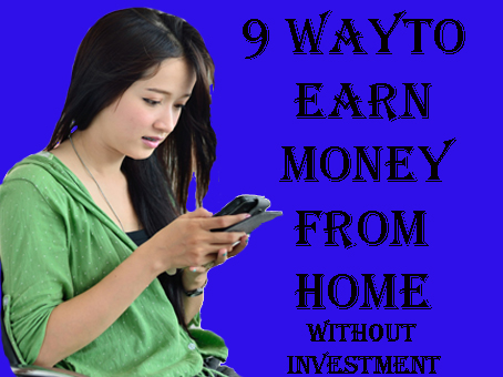 9 way to earn money from home without investment