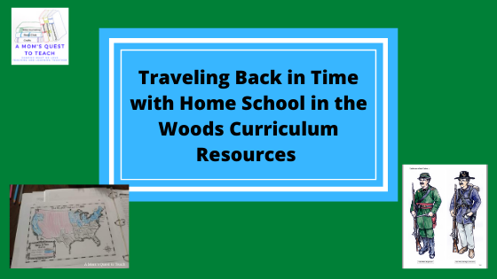 Text: Traveling Back in Time with Home School in the Woods Curriculum Resources; logo A Mom's Quest to Teach; map of US; uniforms of Union soldiers